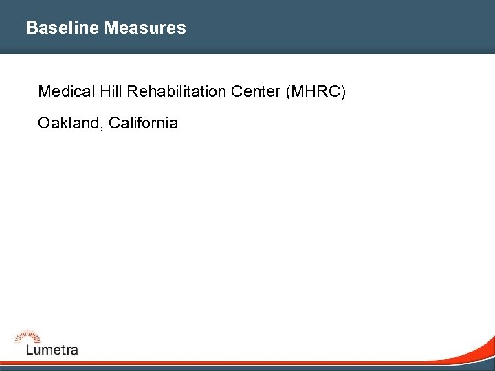 Baseline Measures Medical Hill Rehabilitation Center (MHRC) Oakland, California