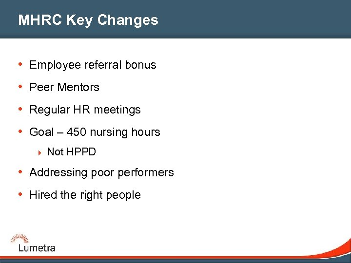MHRC Key Changes • Employee referral bonus • Peer Mentors • Regular HR meetings