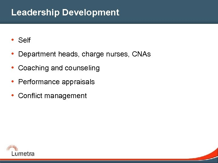 Leadership Development • Self • Department heads, charge nurses, CNAs • Coaching and counseling