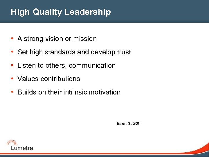 High Quality Leadership • A strong vision or mission • Set high standards and