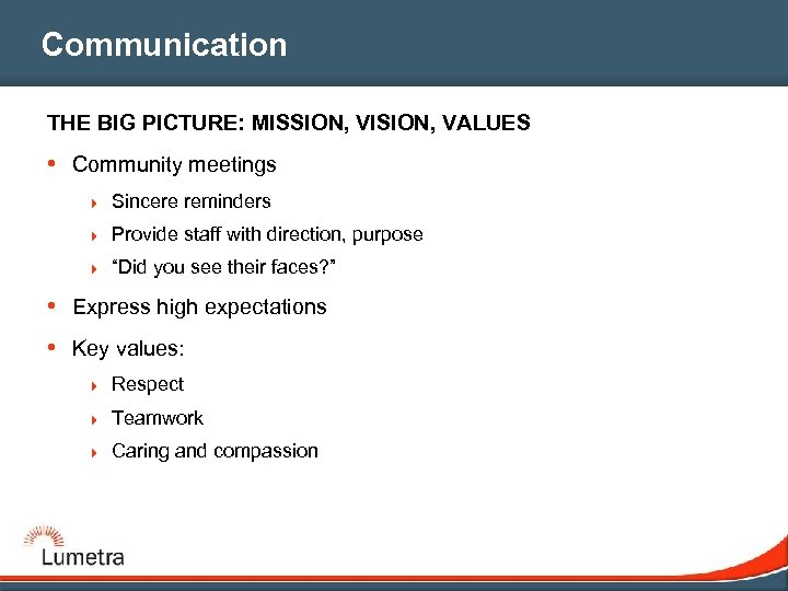 Communication THE BIG PICTURE: MISSION, VISION, VALUES • Community meetings 4 Sincere reminders 4