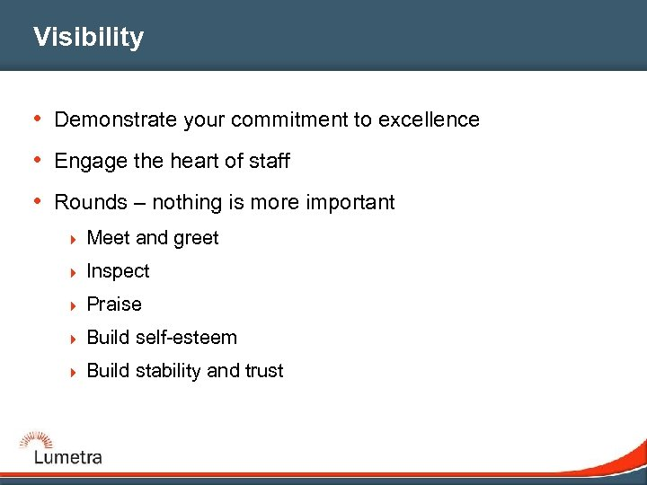 Visibility • Demonstrate your commitment to excellence • Engage the heart of staff •