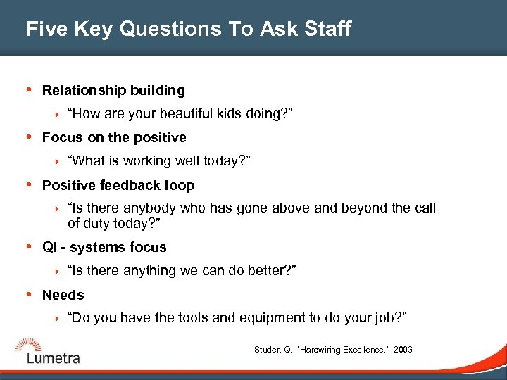 "Five Key Questions To Ask Staff • Relationship building 4 ""How are your beautiful"