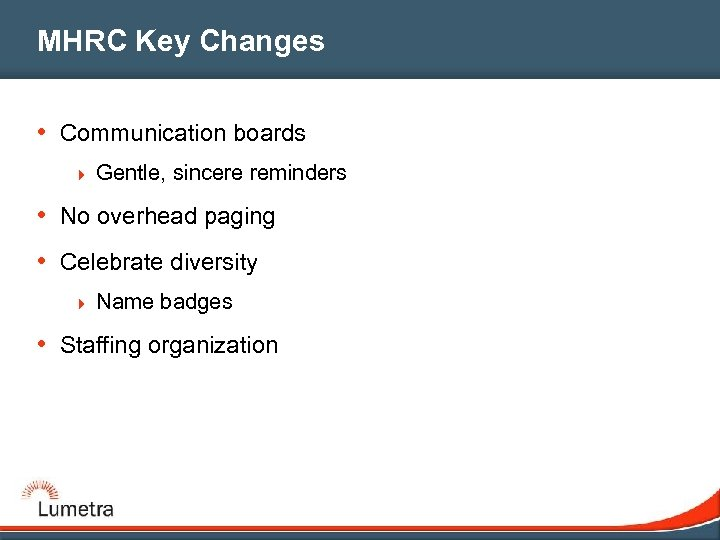 MHRC Key Changes • Communication boards 4 Gentle, sincere reminders • No overhead paging