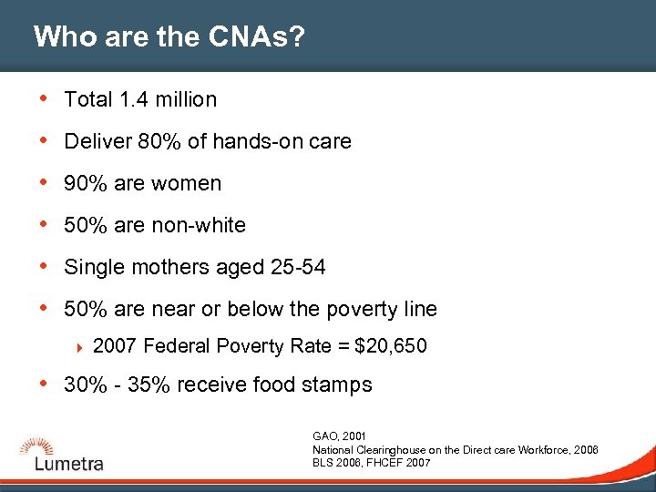 Who are the CNAs? • Total 1. 4 million • Deliver 80% of hands-on