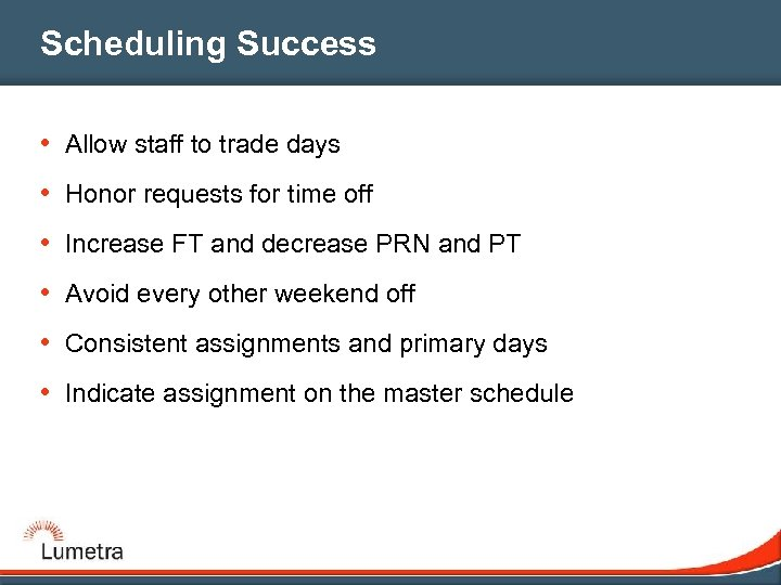 Scheduling Success • Allow staff to trade days • Honor requests for time off