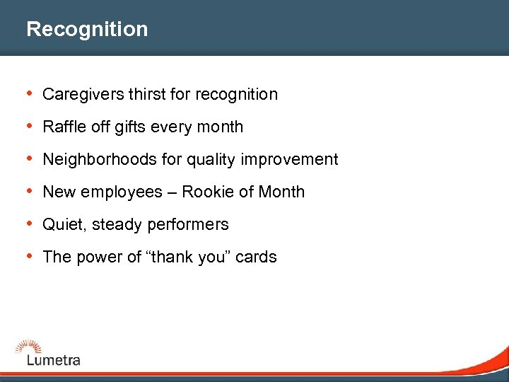Recognition • Caregivers thirst for recognition • Raffle off gifts every month • Neighborhoods