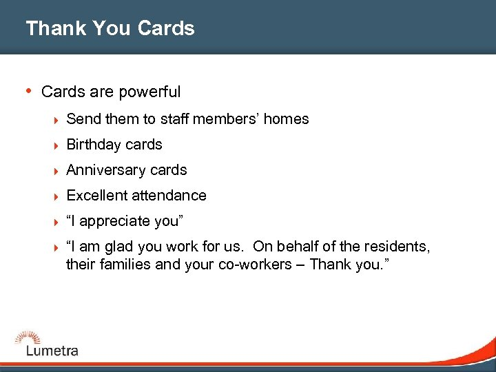 Thank You Cards • Cards are powerful 4 Send them to staff members' homes