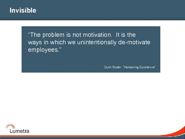 "Invisible ""The problem is not motivation. It is the ways in which we unintentionally"