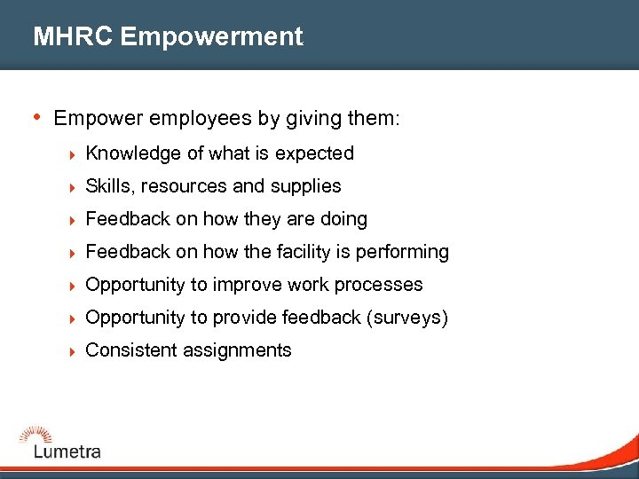 MHRC Empowerment • Empower employees by giving them: 4 Knowledge of what is expected