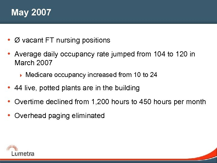 May 2007 • Ø vacant FT nursing positions • Average daily occupancy rate jumped