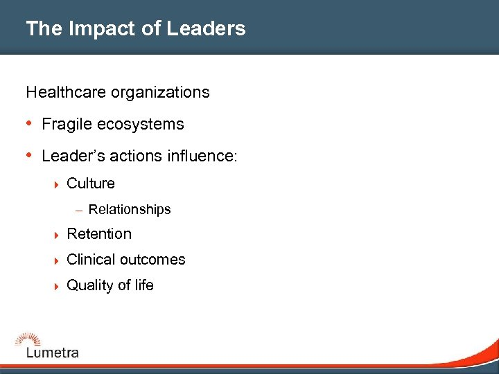 The Impact of Leaders Healthcare organizations • Fragile ecosystems • Leader's actions influence: 4