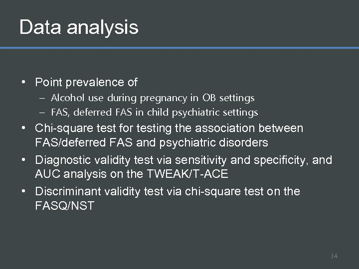 Data analysis • Point prevalence of – Alcohol use during pregnancy in OB settings