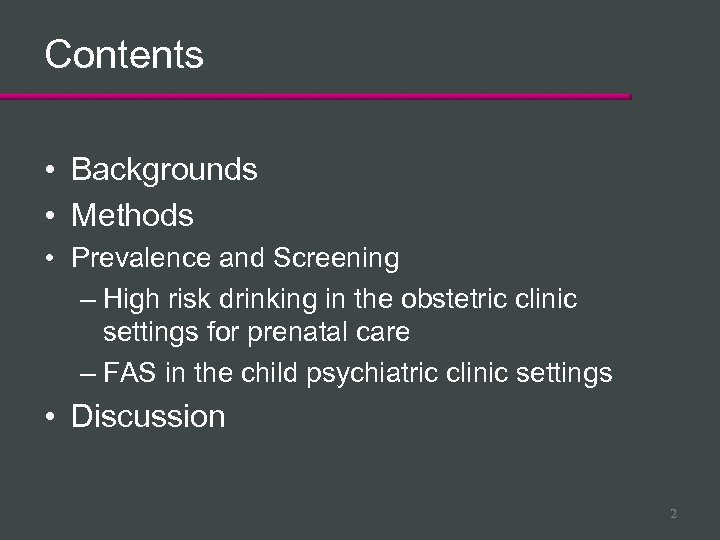 Contents • Backgrounds • Methods • Prevalence and Screening – High risk drinking in
