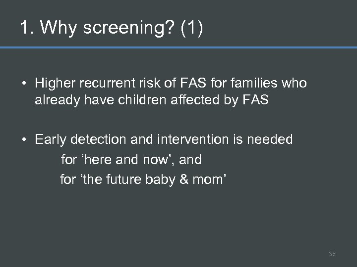 1. Why screening? (1) • Higher recurrent risk of FAS for families who already