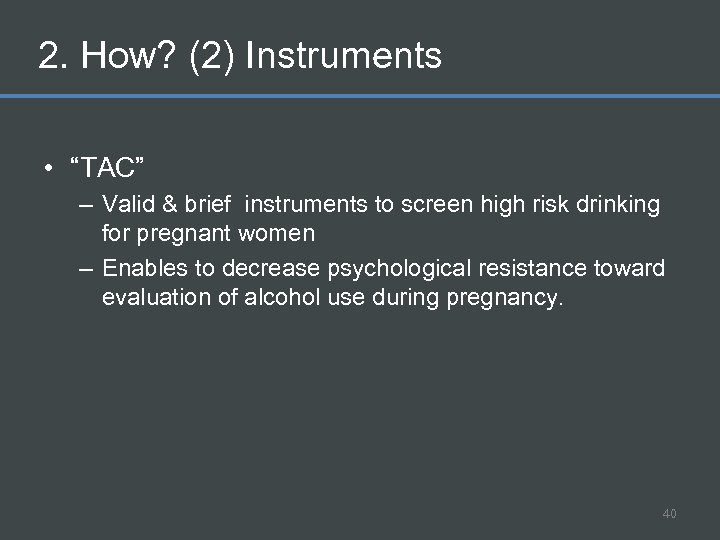 "2. How? (2) Instruments • ""TAC"" – Valid & brief instruments to screen high"