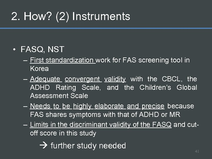 2. How? (2) Instruments • FASQ, NST – First standardization work for FAS screening