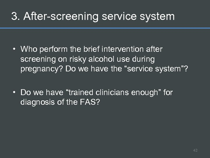 3. After-screening service system • Who perform the brief intervention after screening on risky