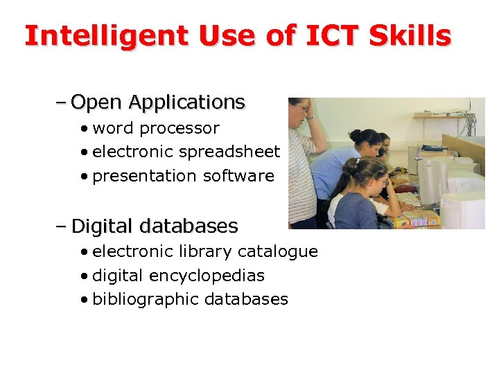 Intelligent Use of ICT Skills – Open Applications • word processor • electronic spreadsheet
