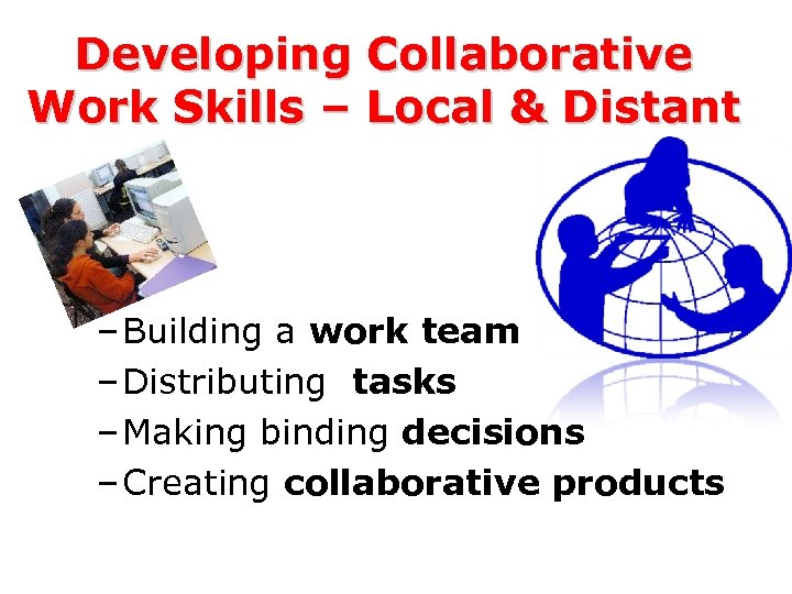 Developing Collaborative Work Skills – Local & Distant – Building a work team –