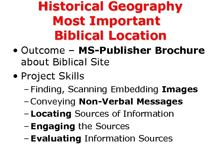 Historical Geography Most Important Biblical Location • Outcome – MS-Publisher Brochure about Biblical Site