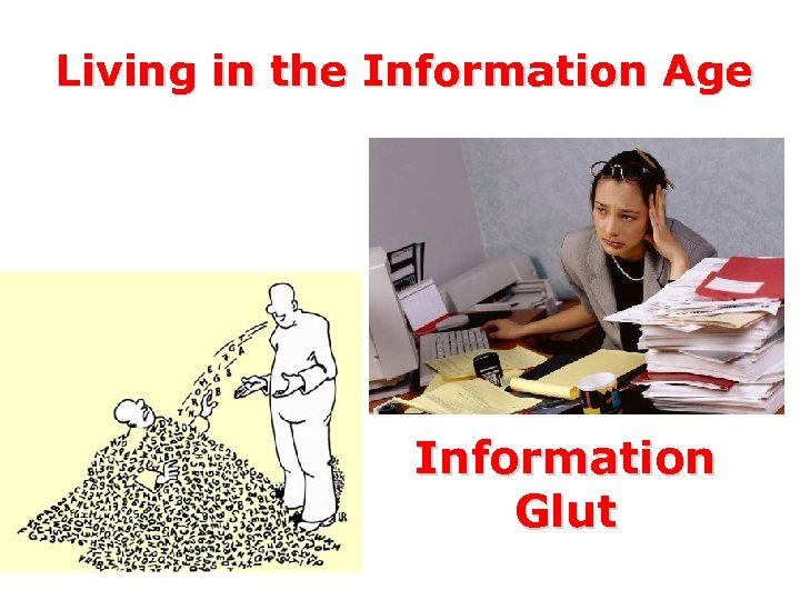 Living in the Information Age Information Glut