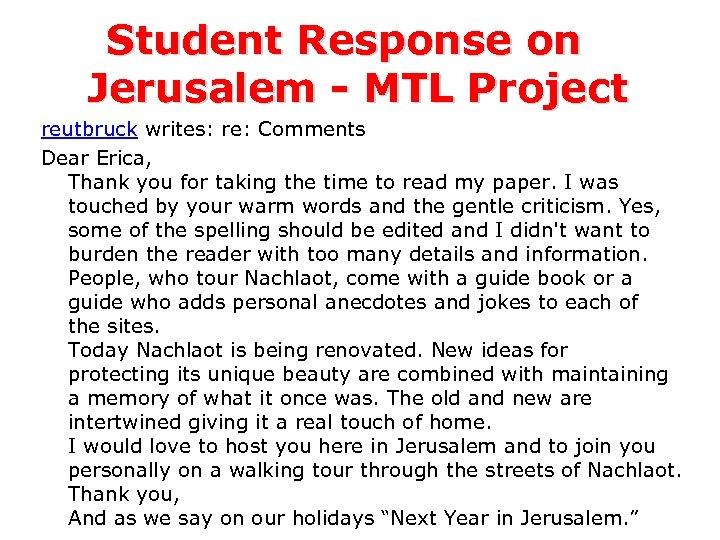 Student Response on Jerusalem - MTL Project reutbruck writes: re: Comments Dear Erica, Thank