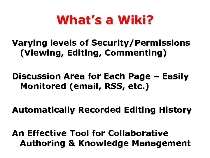 What's a Wiki? Varying levels of Security/Permissions (Viewing, Editing, Commenting) Discussion Area for Each
