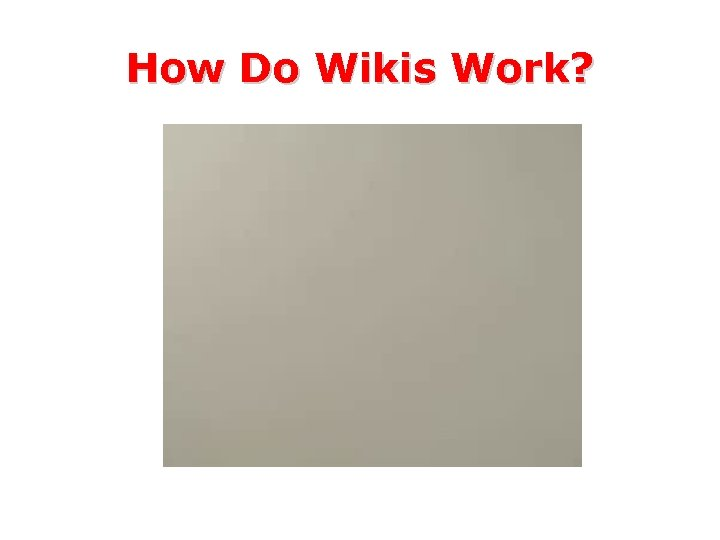 How Do Wikis Work?