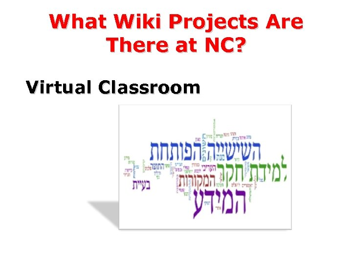 What Wiki Projects Are There at NC? Virtual Classroom