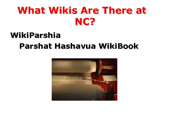 What Wikis Are There at NC? Wiki. Parshia Parshat Hashavua Wiki. Book