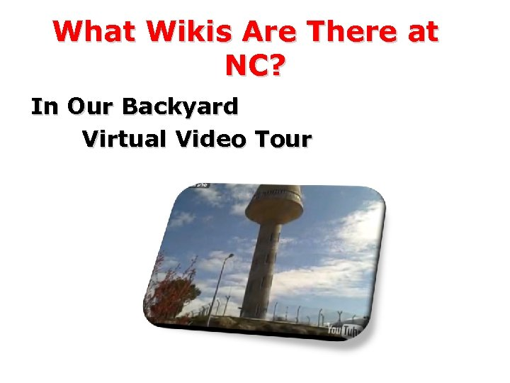 What Wikis Are There at NC? In Our Backyard Virtual Video Tour