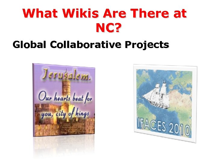 What Wikis Are There at NC? Global Collaborative Projects