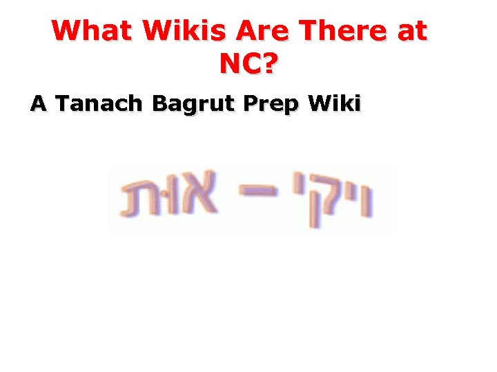 What Wikis Are There at NC? A Tanach Bagrut Prep Wiki