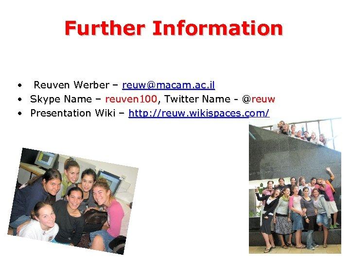 Further Information • Reuven Werber – reuw@macam. ac. il • Skype Name – reuven