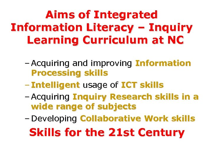 Aims of Integrated Information Literacy – Inquiry Learning Curriculum at NC – Acquiring and