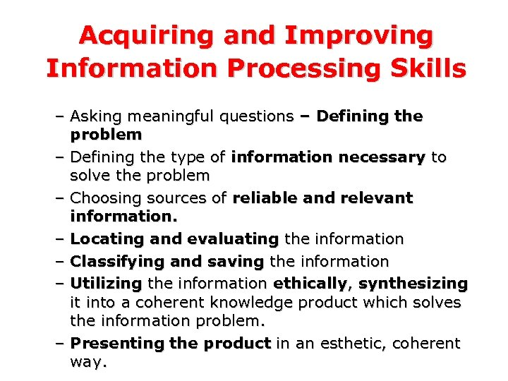 Acquiring and Improving Information Processing Skills – Asking meaningful questions – Defining the problem