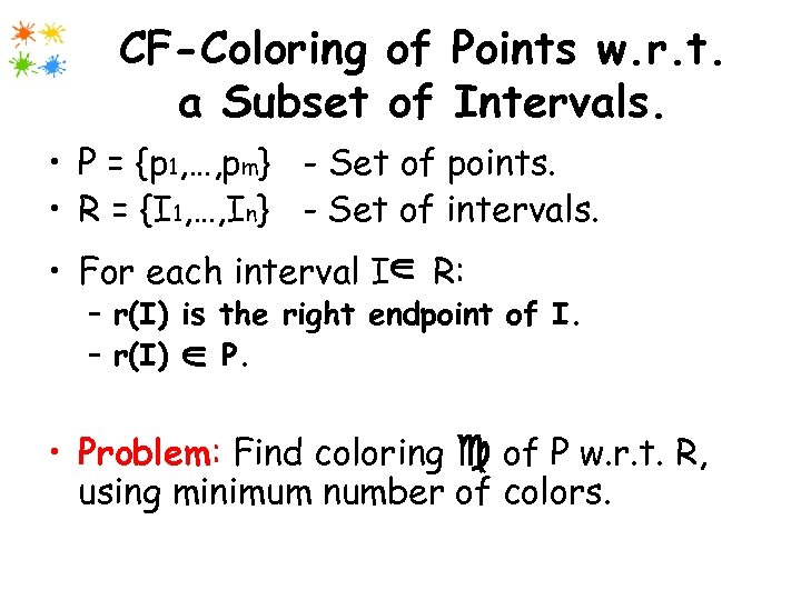 CF-Coloring of Points w. r. t. a Subset of Intervals. • P = {p