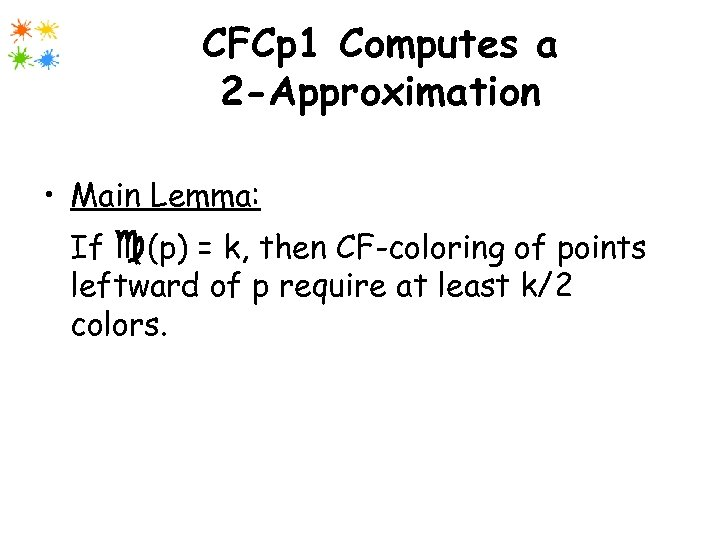 CFCp 1 Computes a 2 -Approximation • Main Lemma: If (p) = k, then