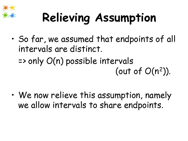 Relieving Assumption • So far, we assumed that endpoints of all intervals are distinct.