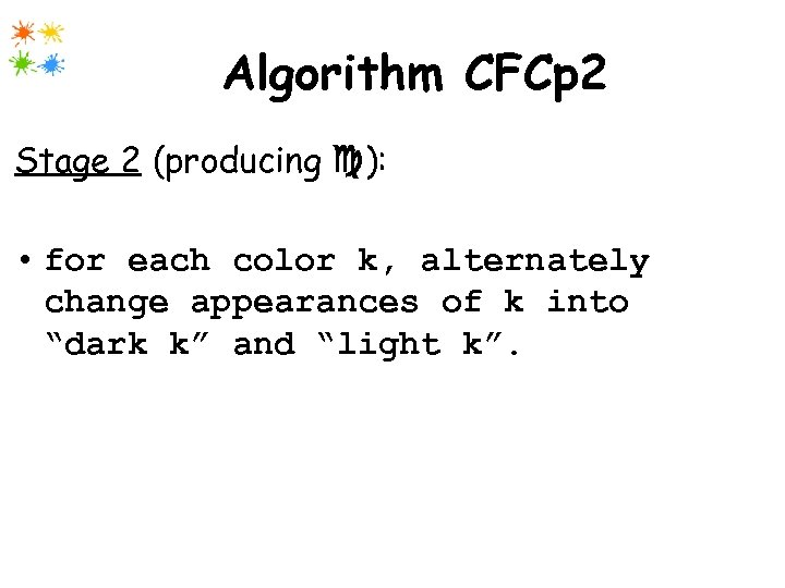 Algorithm CFCp 2 Stage 2 (producing ): • for each color k, alternately change