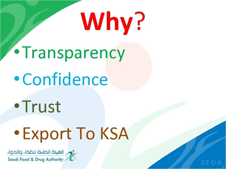 Why? • Transparency • Confidence • Trust • Export To KSA