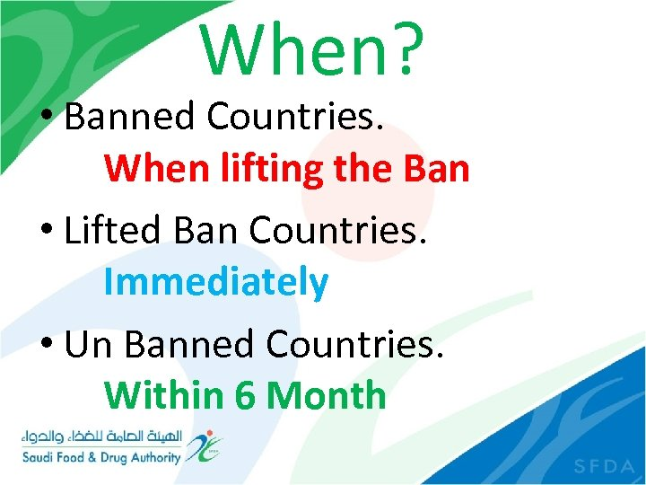 When? • Banned Countries. When lifting the Ban • Lifted Ban Countries. Immediately •