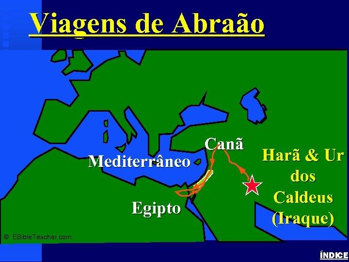 Viagens de Abraão Abraham's Journey Mediterrâneo Egipto Canã Harã & Ur dos Caldeus (Iraque)