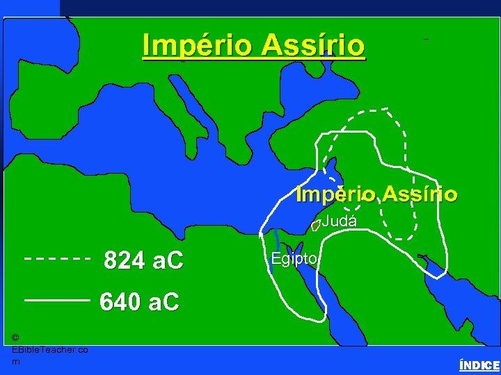 Império Assírio Assyrian Empire Império Assírio Judá 824 a. C Egipto 640 a. C