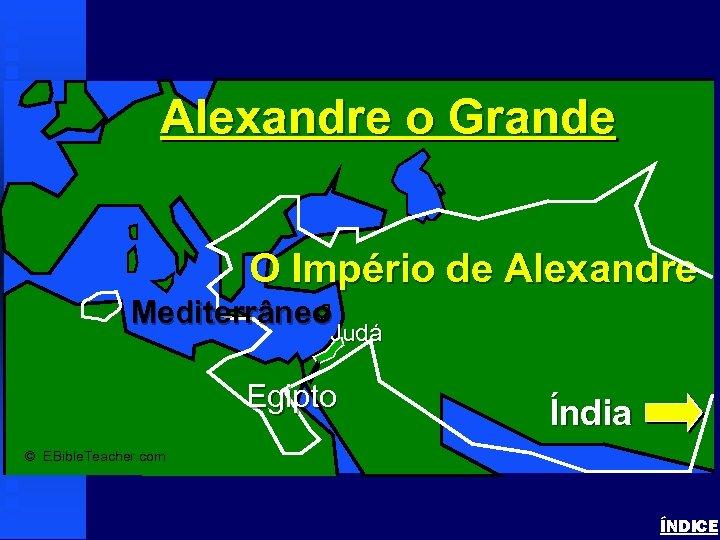 Alexander the Great Alexandre o Grande O Império de Alexandre Mediterrâneo Judá Egipto Índia