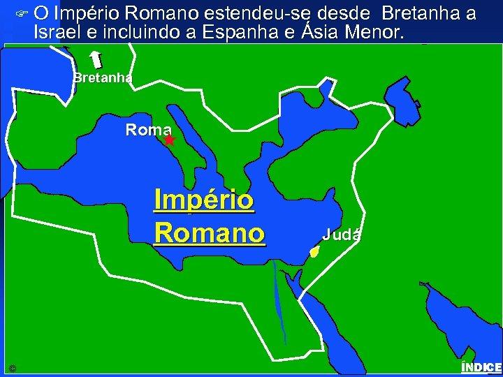 FO Império Romano estendeu-se desde Bretanha a Israel e incluindo a Espanha e Ásia