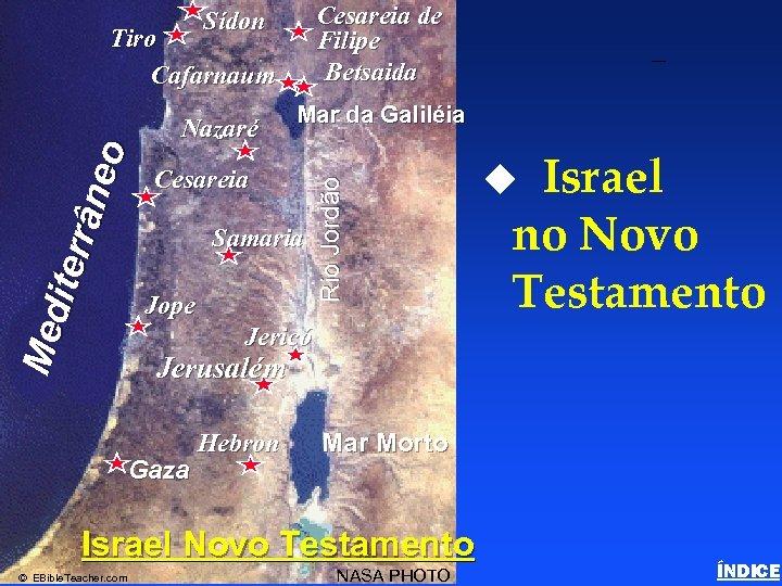 Cesareia de Filipe Betsaida Sídon Tiro Cafarnaum Mar da Galiléia Cesareia Samaria Jope Rio