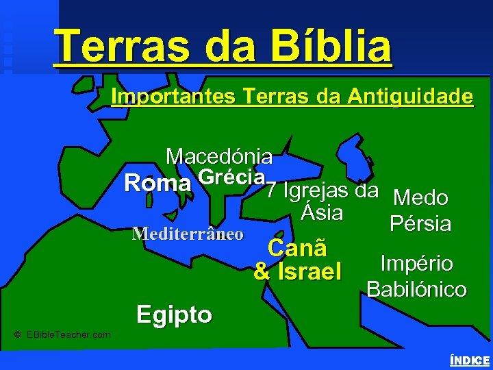 Terras da Bíblia Important Ancient Lands Importantes Terras da Antiguidade Macedónia Roma Grécia 7