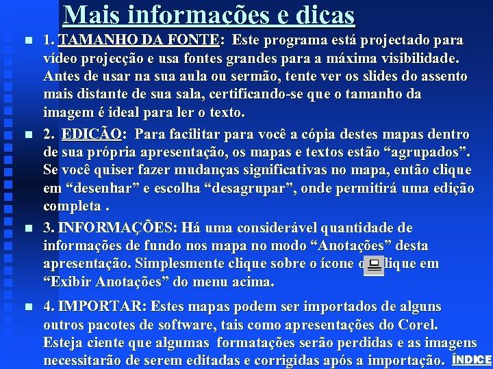 Mais informações e dicas n n 1. TAMANHO DA FONTE: Este programa está projectado